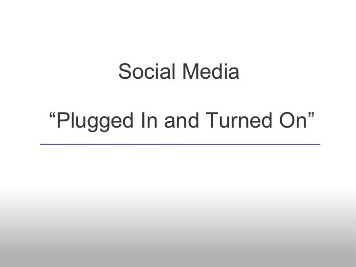 "Social Media""Plugged In and Turned On"""