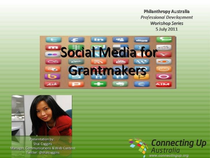 Social Media for Grantmakers  Philanthropy Australia Professional Development Workshop Series 5 July 2011 Presentation by:...