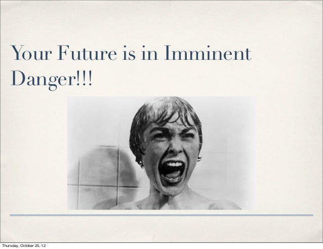 Your Future is in Imminent    Danger!!!Thursday, October 25, 12