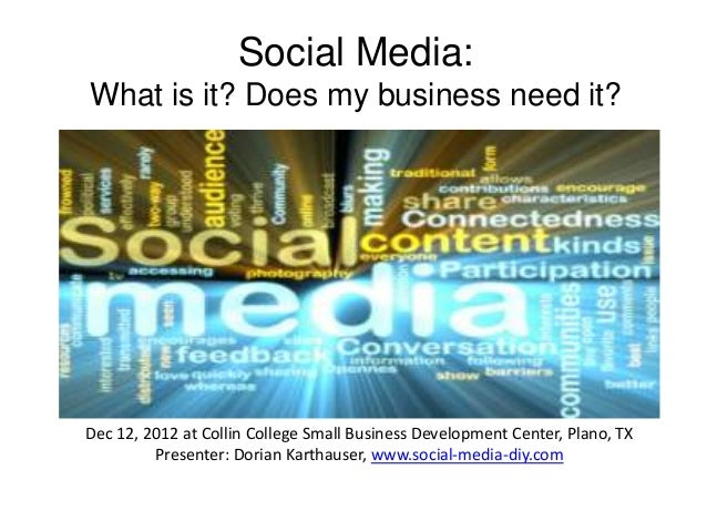 Social Media:What is it? Does my business need it?Dec 12, 2012 at Collin College Small Business Development Center, Plano,...