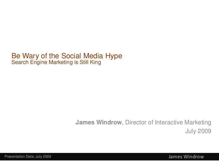 Be Wary of the Social Media Hype    Search Engine Marketing is Still King                               James Windrow, Dir...