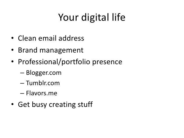 Your digital life<br />Clean email address<br />Brand management<br />Professional/portfolio presence<br />Blogger.com<br ...