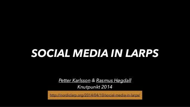 SOCIAL MEDIA IN LARPS http://nordiclarp.org/2014/04/10/social-media-in-larps/http://nordiclarp.org/2014/04/10/social-media...