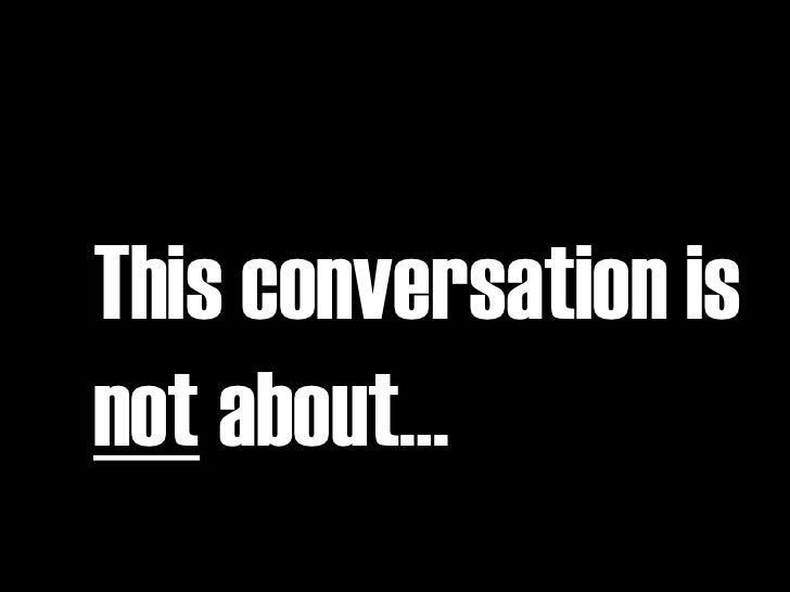 This conversation is not about…
