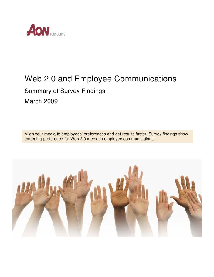 Web 2.0 and Employee Communications Summary of Survey Findings March 2009     Align your media to employees' preferences a...