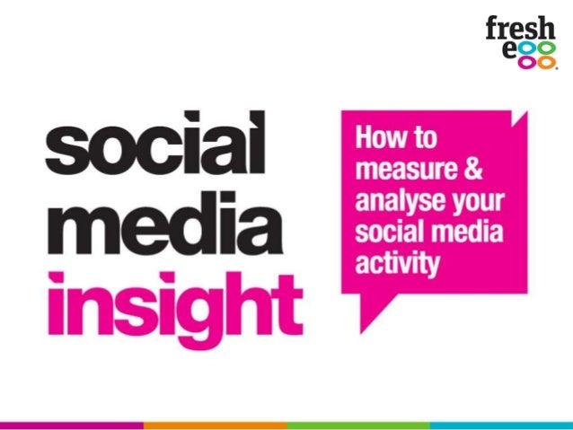 Getting actionable insights from better social media measurement. Social Media Insight 2013. #SocialMediaInsight #FreshEgg