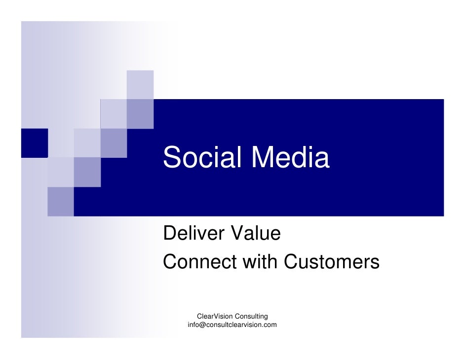 Social Media  Deliver Value Connect with Customers       ClearVision Consulting   info@consultclearvision.com