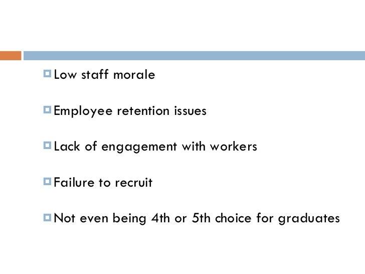<ul><ul><li>Low staff morale </li></ul></ul><ul><ul><li>Employee retention issues </li></ul></ul><ul><ul><li>Lack of engag...