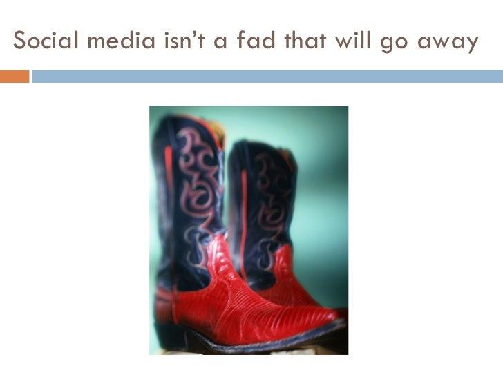 Social media isn't a fad that will go away
