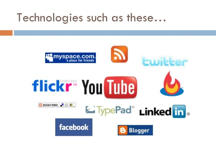 Technologies such as these…