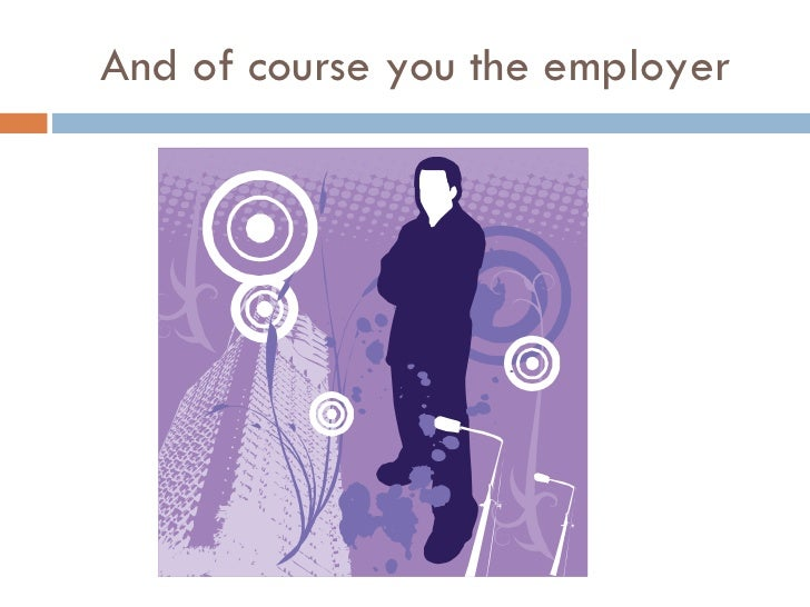 And of course you the employer