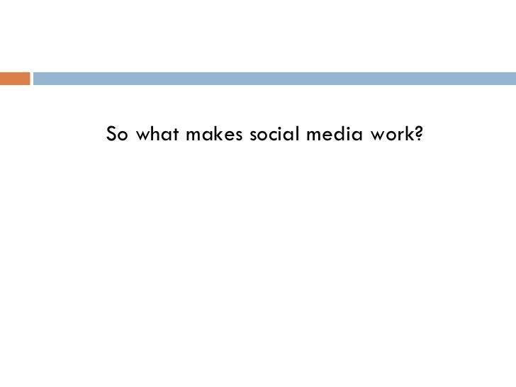 <ul><li>So what makes social media work? </li></ul>