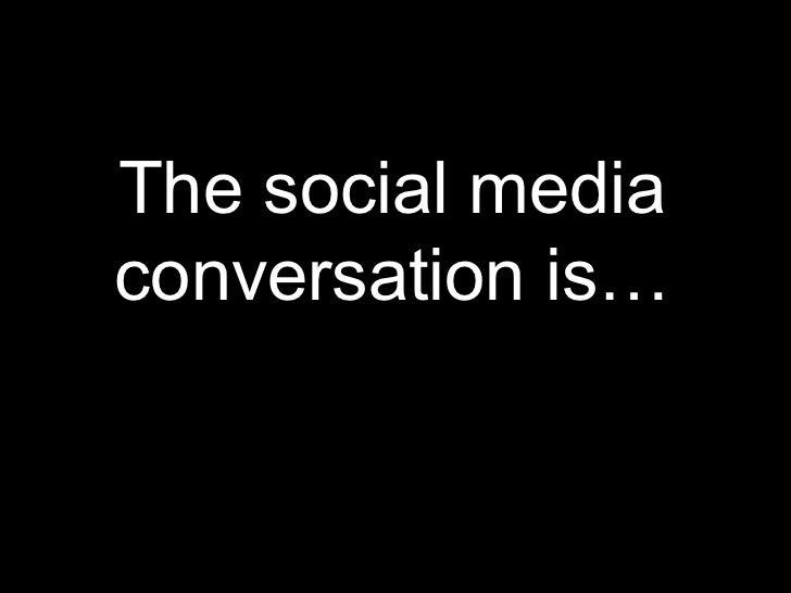 The social media conversation is…