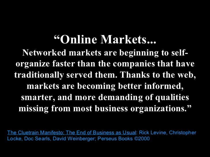 """"""" Online Markets... Networked markets are beginning to self-organize faster than the companies that have traditionally ser..."""