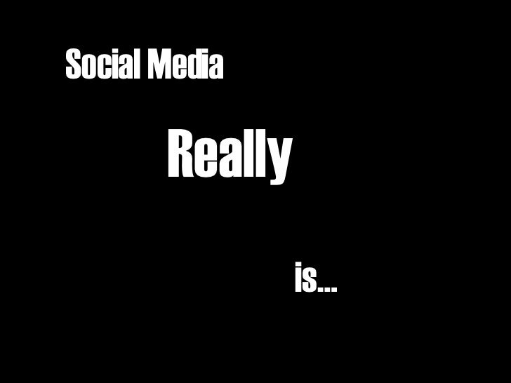 Social Media   Really  is…