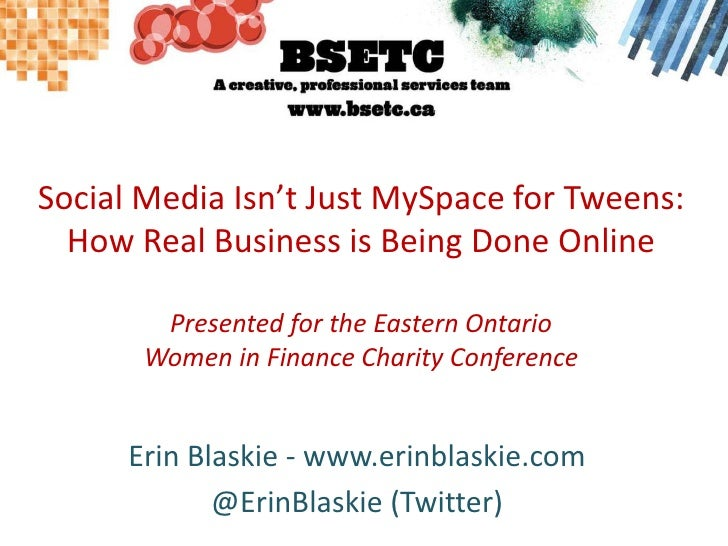 Social Media Isn't Just MySpace for Tweens:How Real Business is Being Done OnlinePresented for the Eastern Ontario Women i...