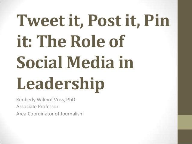 Tweet it, Post it, Pinit: The Role ofSocial Media inLeadershipKimberly Wilmot Voss, PhDAssociate ProfessorArea Coordinator...