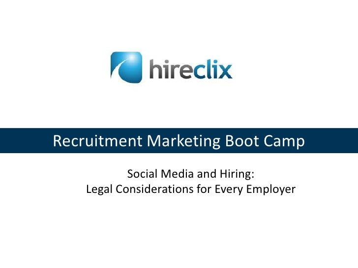 Recruitment Marketing Boot Camp<br />Social Media and Hiring: <br />Legal Considerations for Every Employer<br />