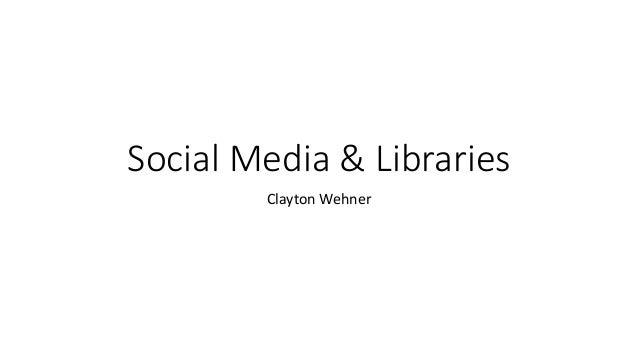Social Media & Libraries Clayton Wehner