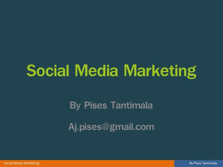 Social Media Marketing                          By Pises Tantimala                          Aj.pises@gmail.com            ...