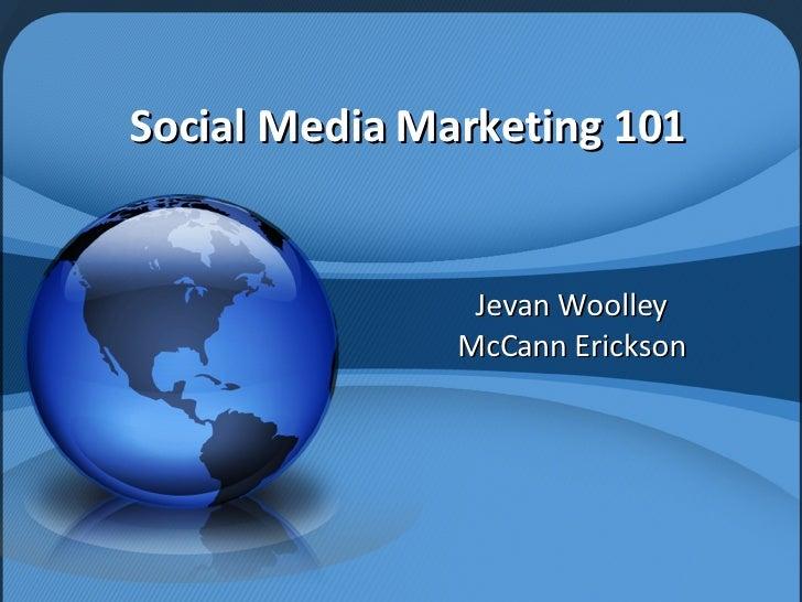 Social Media Marketing 101 Jevan Woolley McCann Erickson