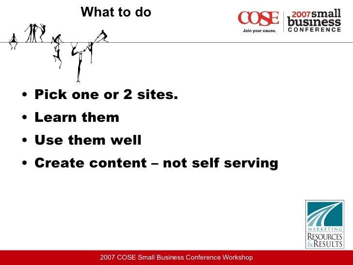 What to do <ul><li>Pick one or 2 sites. </li></ul><ul><li>Learn them </li></ul><ul><li>Use them well </li></ul><ul><li>Cre...