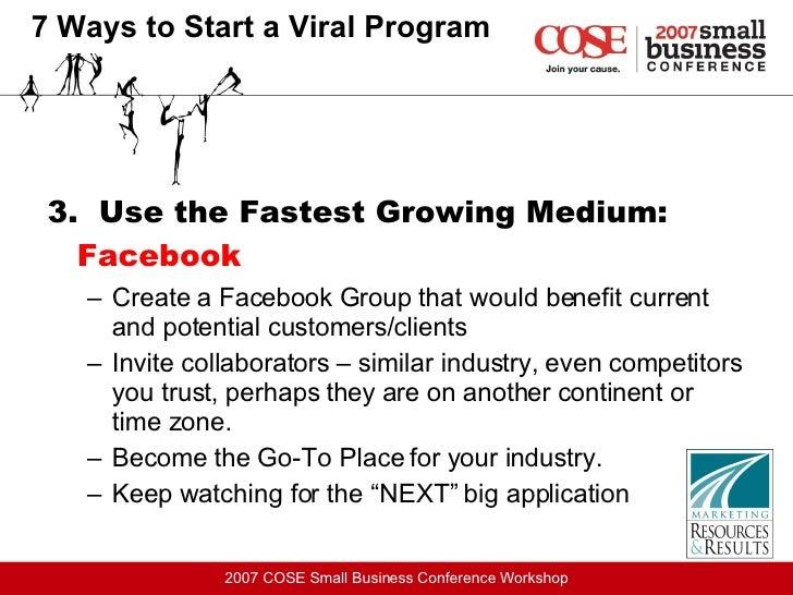 <ul><li>3.  Use the Fastest Growing Medium:  Facebook </li></ul><ul><ul><li>Create a Facebook Group that would benefit cur...