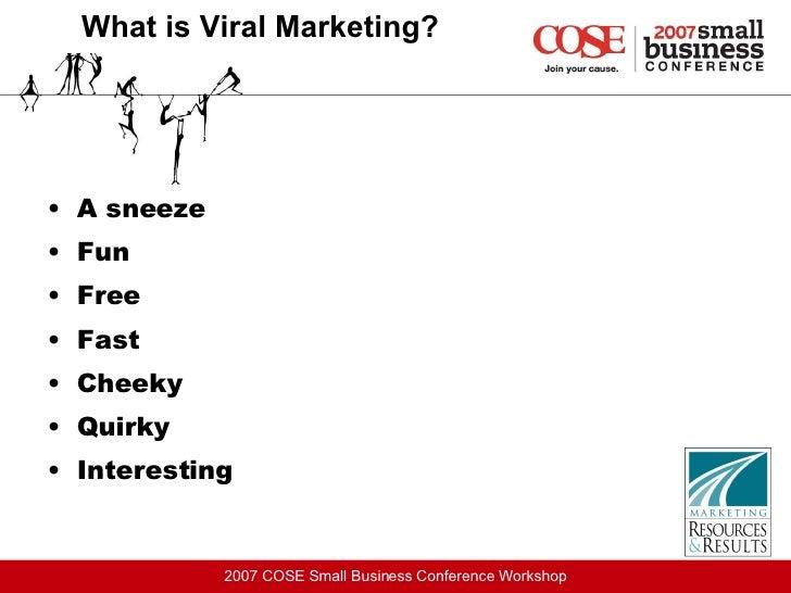 What is Viral Marketing? <ul><li>A sneeze </li></ul><ul><li>Fun </li></ul><ul><li>Free </li></ul><ul><li>Fast </li></ul><u...