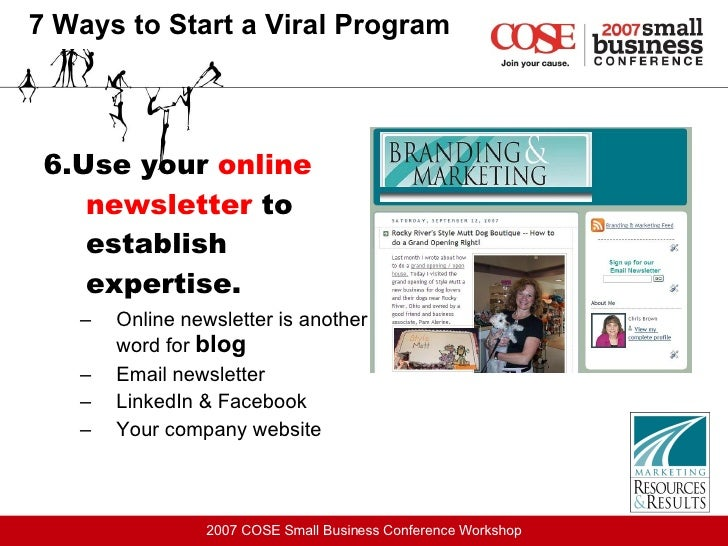 7 Ways to Start a Viral Program <ul><li>6.Use your  online newsletter  to establish expertise.   </li></ul><ul><ul><li>Onl...