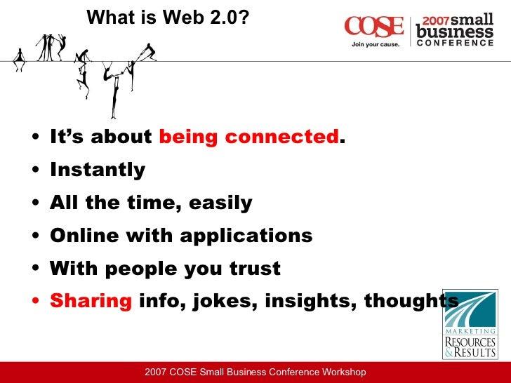 What is Web 2.0? <ul><li>It's about  being connected . </li></ul><ul><li>Instantly </li></ul><ul><li>All the time, easily ...