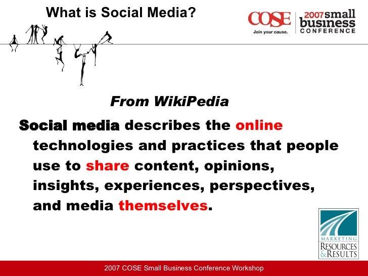 What is Social Media? <ul><li>From WikiPedia </li></ul><ul><li>Social media  describes the  online  technologies and pract...
