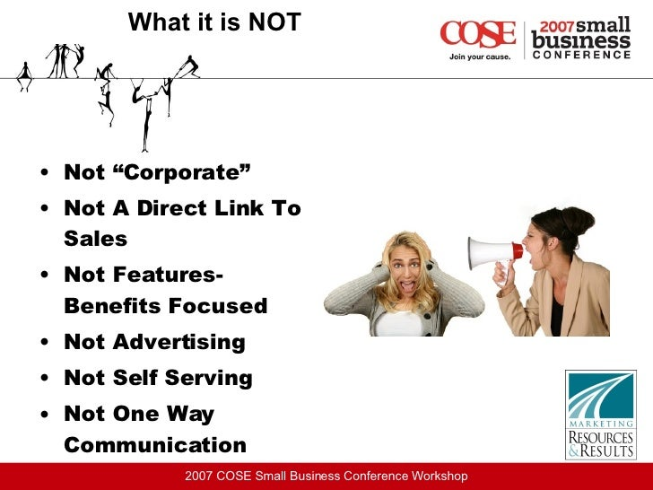 """What it is NOT <ul><li>Not """"Corporate"""" </li></ul><ul><li>Not A Direct Link To Sales </li></ul><ul><li>Not Features- Benefi..."""
