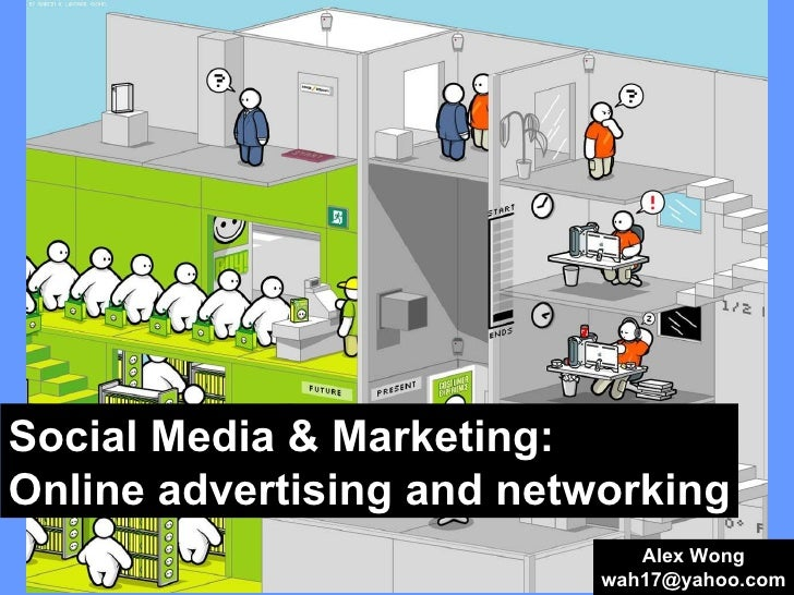 Social Media & Marketing:  Online advertising and networking Alex Wong [email_address]