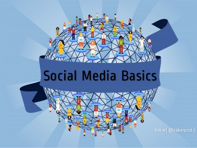 Social Media Basics                  - Aakar(@aakarpost)