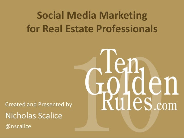 Social Media Marketing for Real Estate Professionals Created and Presented by Nicholas Scalice @nscalice