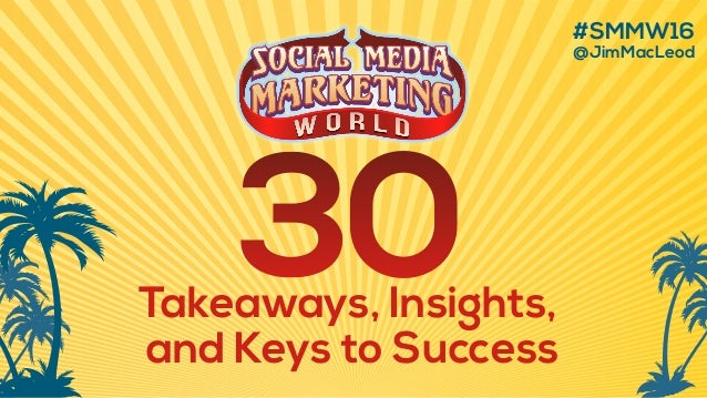 #SMMW16 @JimMacLeod Takeaways, Insights, and Keys to Success