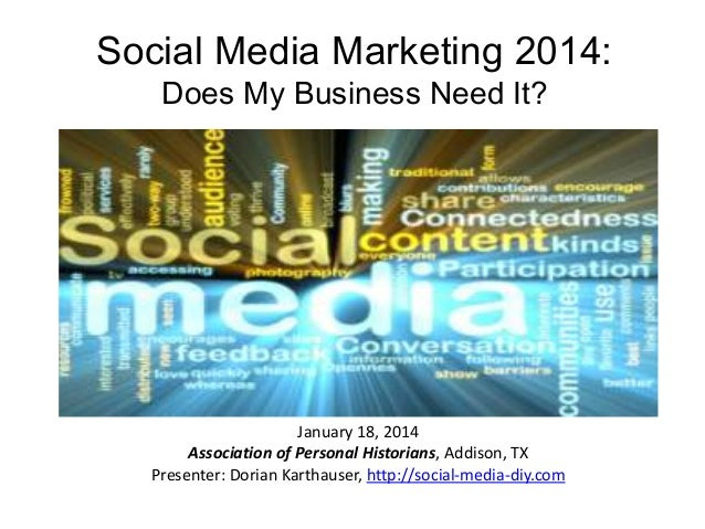 Social Media Marketing 2014: Does My Business Need It?  January 18, 2014 Association of Personal Historians, Addison, TX P...