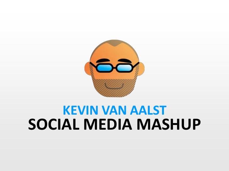 KEVIN VAN AALST<br />SOCIAL MEDIA MASHUP<br />
