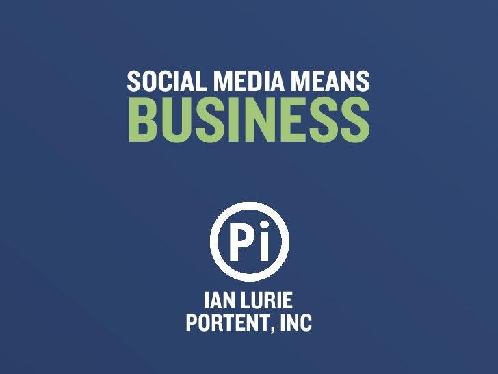 SOCIAL MEDIA MEANSBUSINESS      IAN LURIE    PORTENT, INC