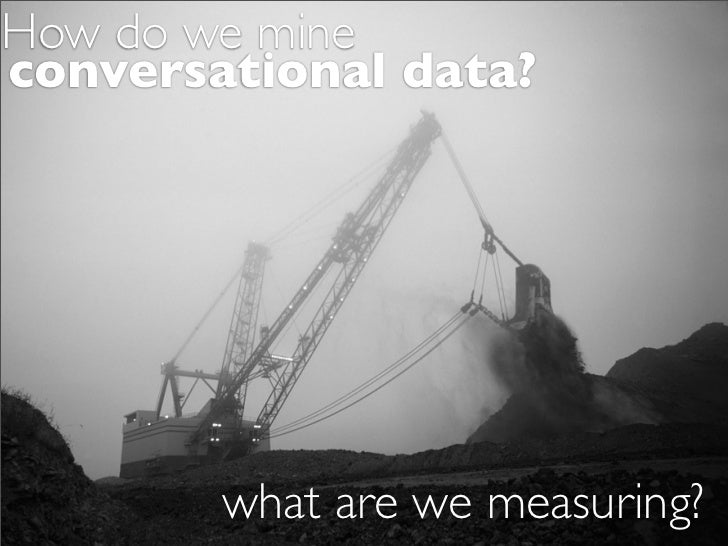 How do we mine conversational data?             what are we measuring?