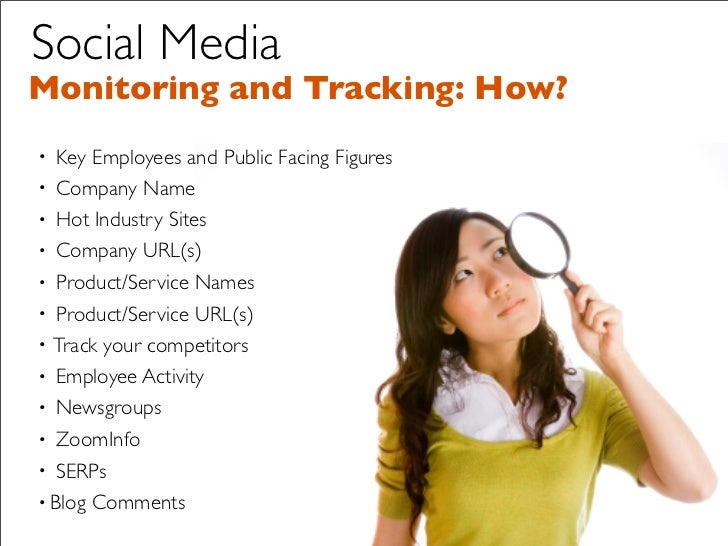 Social Media Monitoring and Tracking: How?    Key Employees and Public Facing Figures • • Company Name • Hot Industry Site...