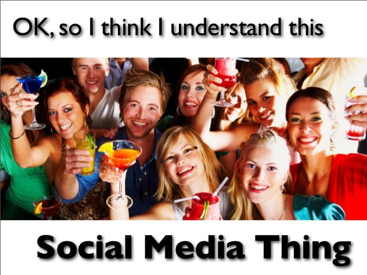 OK, so I think I understand this       Social Media Thing