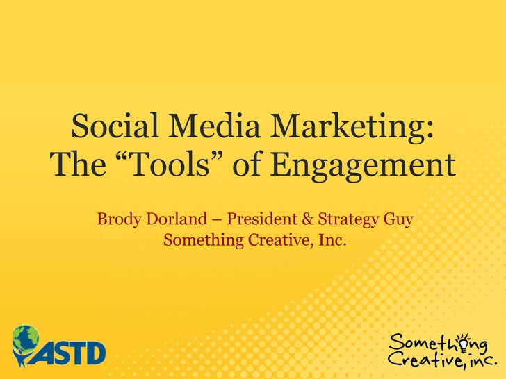 """Social Media Marketing: The """"Tools"""" of Engagement Brody Dorland – President & Strategy Guy Something Creative, Inc."""