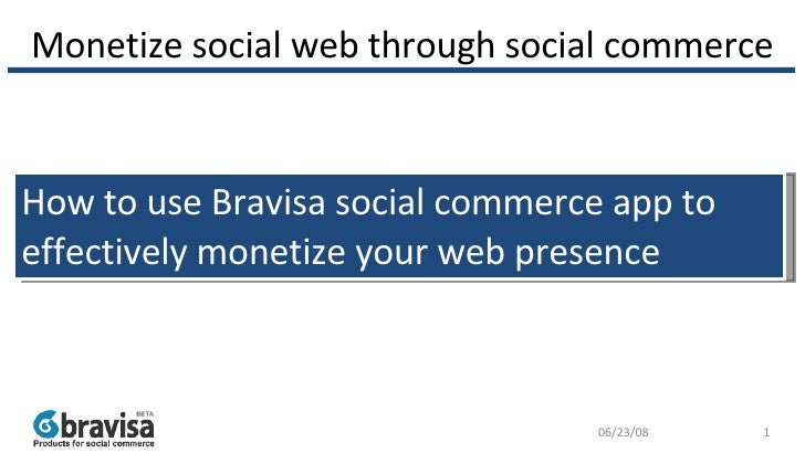Monetize social web through social commerce How to use Bravisa social commerce app to effectively monetize your web presen...