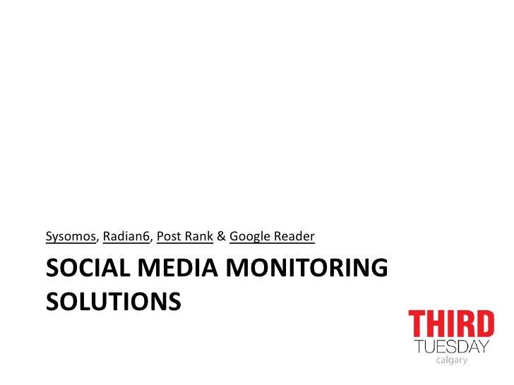 Social media monitoring solutions<br />Sysomos, Radian6, Post Rank & Google Reader<br />