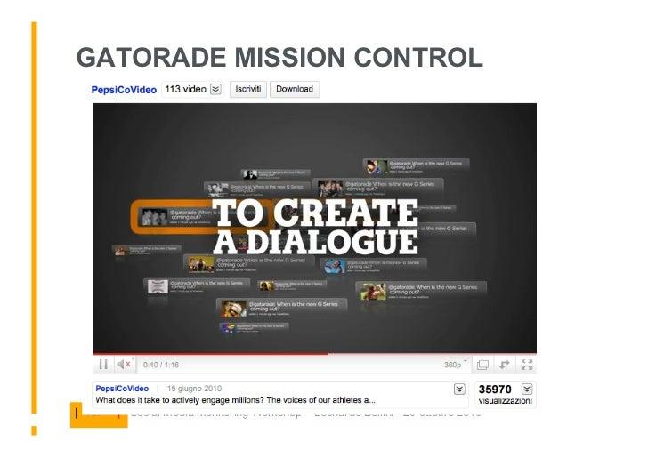 GATORADE MISSION CONTROL     | 107   | Social Media Monitoring Workshop – Leonardo Bellini - 29 ottobre 2010