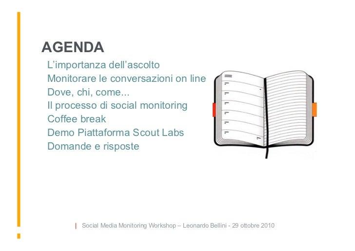 AGENDA L'importanza dell'ascolto Monitorare le conversazioni on line Dove, chi, come... Il processo di social moni...