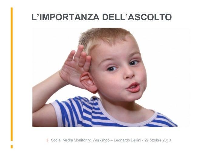 L'IMPORTANZA DELL'ASCOLTO       | Social Media Monitoring Workshop – Leonardo Bellini - 29 ottobre 2010