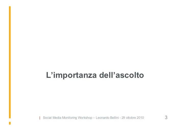 L'importanza dell'ascolto     | Social Media Monitoring Workshop – Leonardo Bellini - 29 ottobre 2010   3