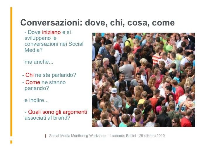Conversazioni: dove, chi, cosa, come  - Dove iniziano e si   sviluppano le   conversazioni nei Social   Media?    ma anch...